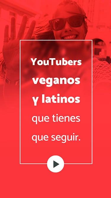 5 YouTubers veganos y latinos que tienes que seguir
