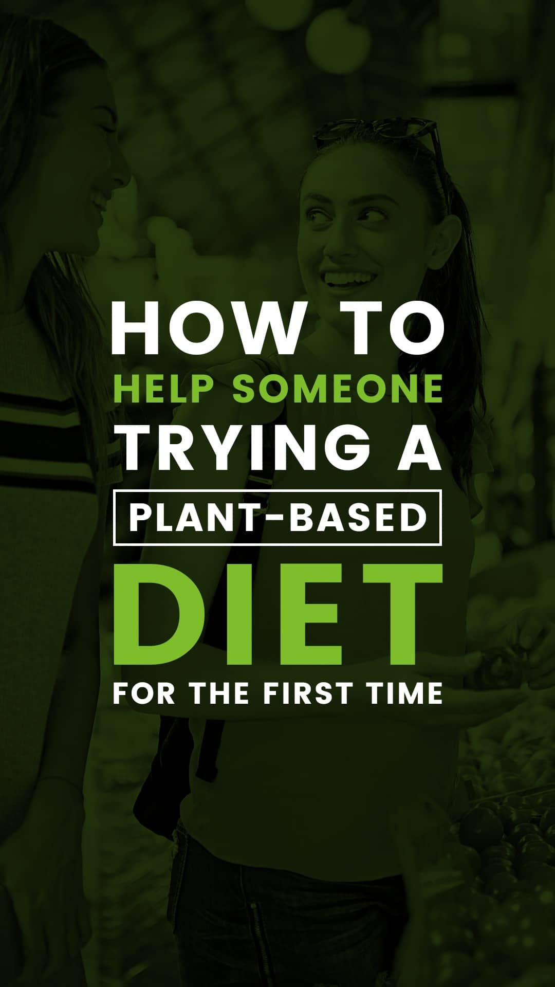 How to Help Someone Trying a Plant-Based Diet for the First Time