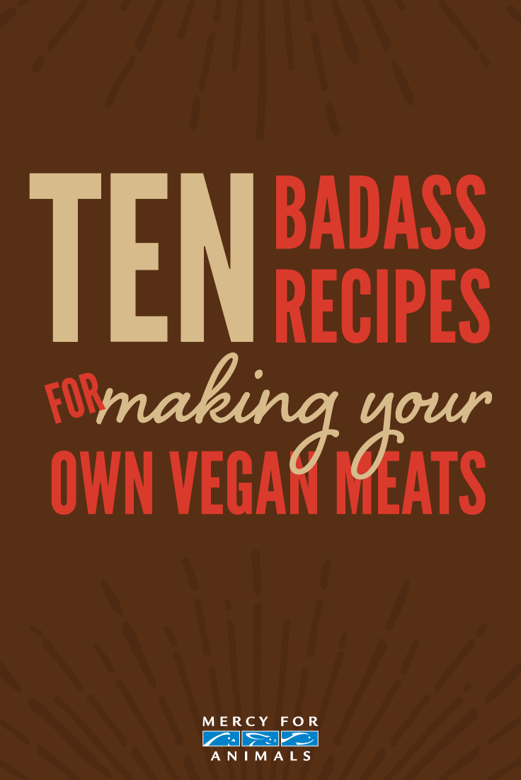 10 Badass Recipes for Making Your Own Vegan Meats