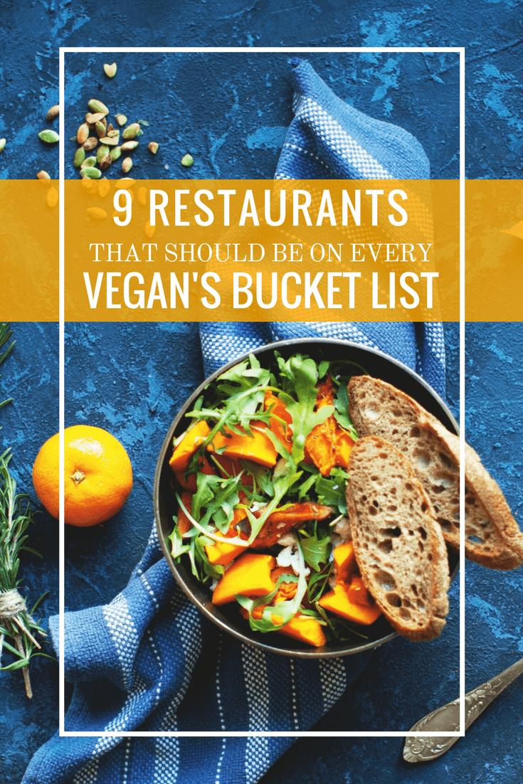 9 Restaurants That Need to Go on Every Vegan's Bucket List