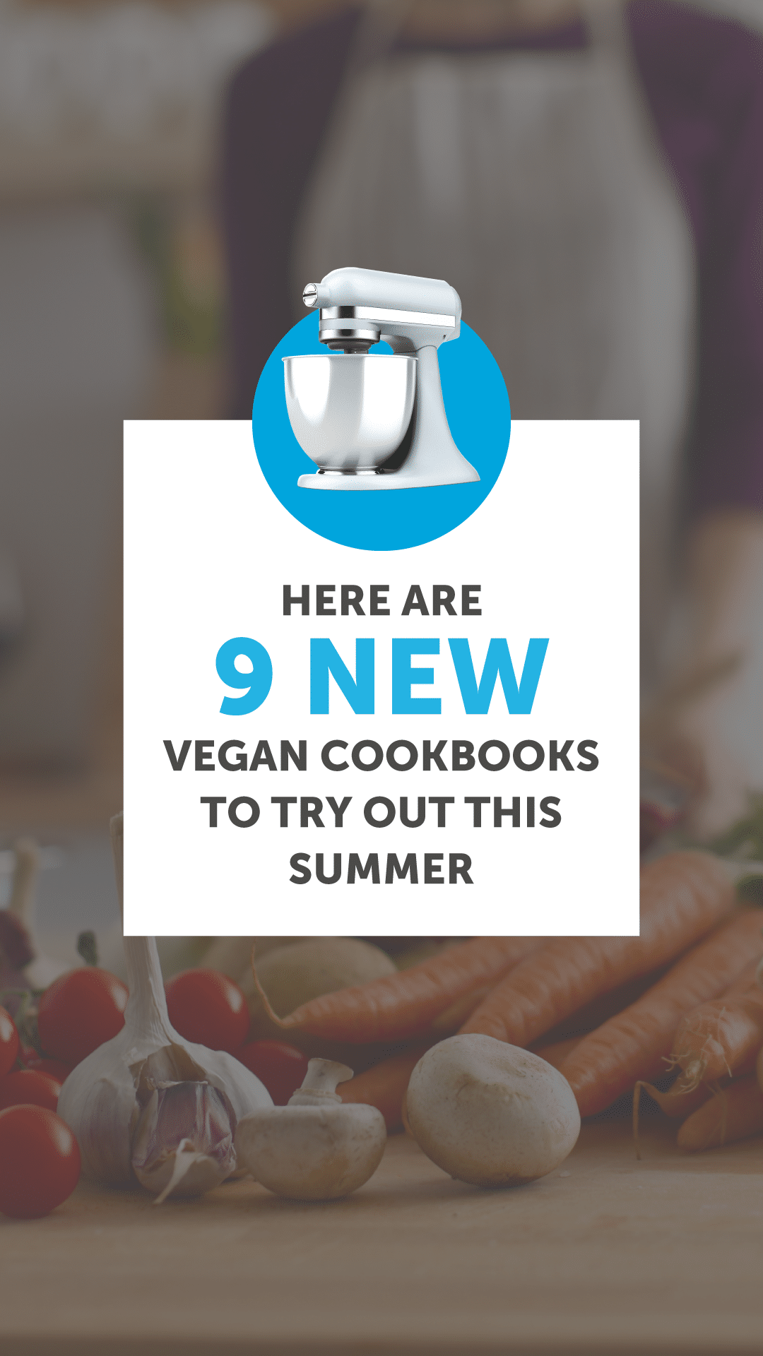 9 Incredible New Vegan Cookbooks to Try Out This Summer