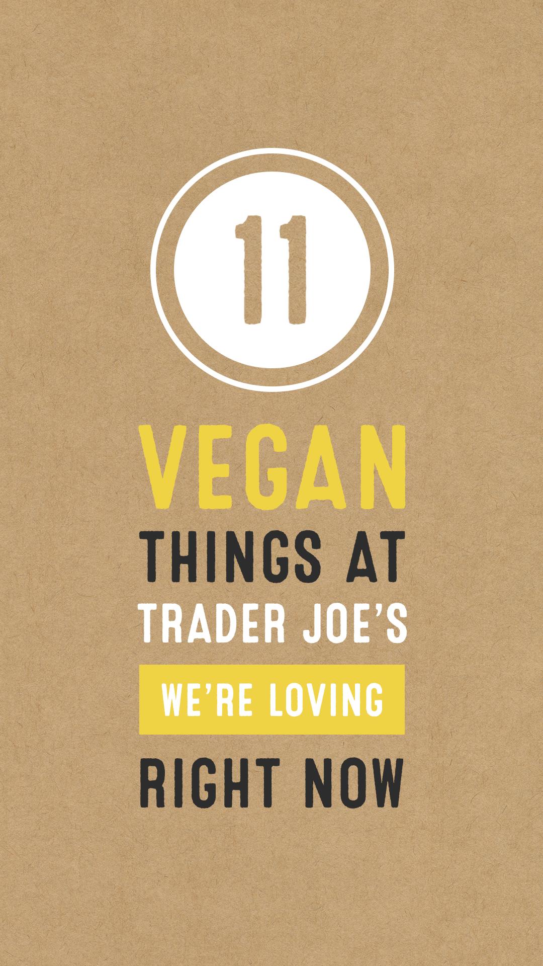11 Vegan Things at Trader Joe's We're Loving Right Now