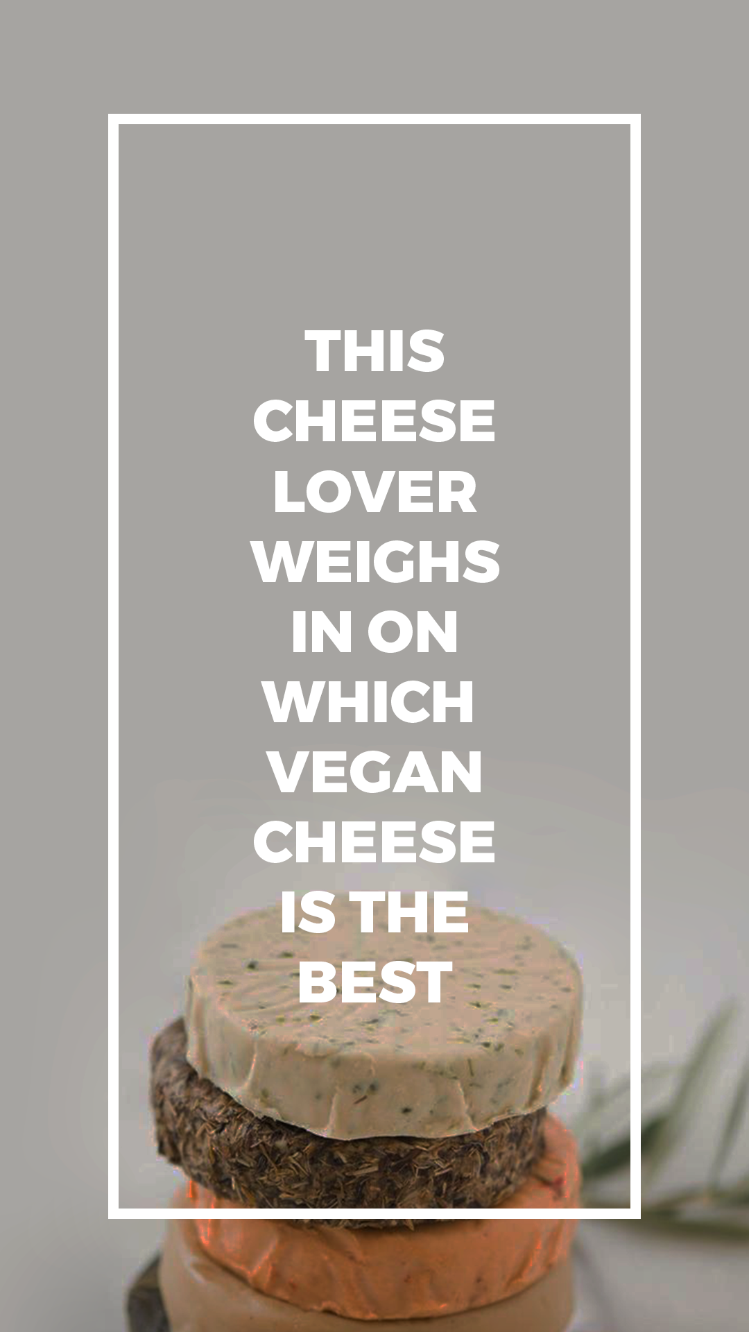 This Cheese Lover Weighs In on Which Vegan Cheese Is the Best