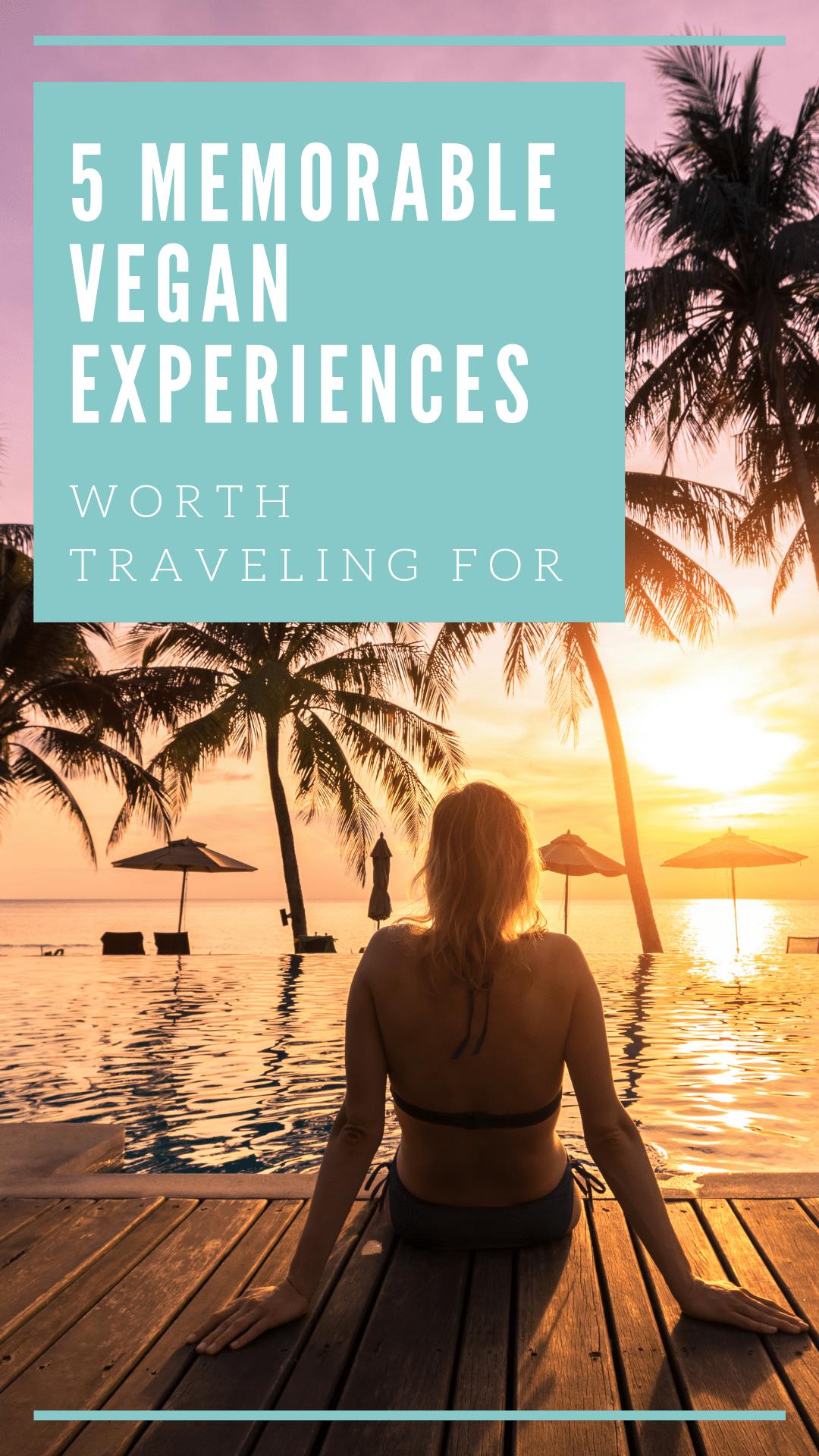 5 Memorable Vegan Experiences Worth Traveling For