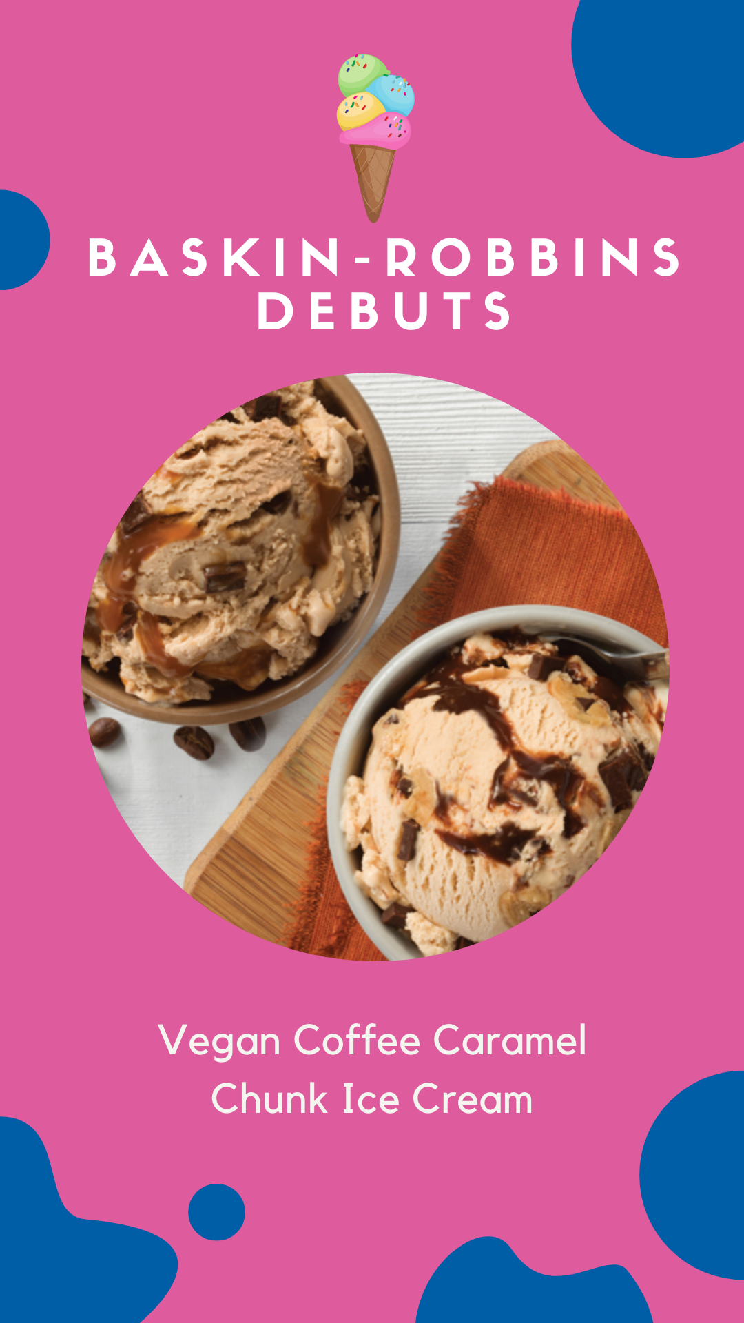 Baskin-Robbins Debuts Vegan Coffee Caramel Chunk Ice Cream