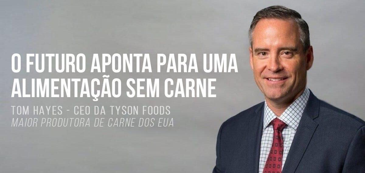 Novo CEO da Tyson: Futuro aponta para uma alimentação sem carne