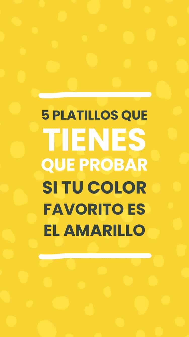 5 platillos que tienes que probar si tu color favorito es el amarillo